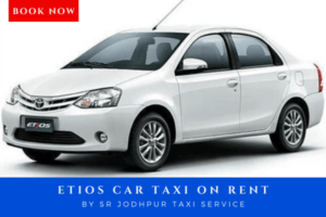 Book Etios taxi on rent with sr jodhpur taxi service which is best taxi service in jodhpur
