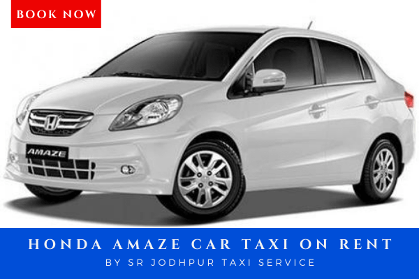 Book honda amaze car taxi on rent with sr jodhpur taxi service which is best taxi service in jodhpur