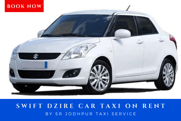Book swift Dzire taxi on rent with sr jodhpur taxi service which is best taxi service in jodhpur